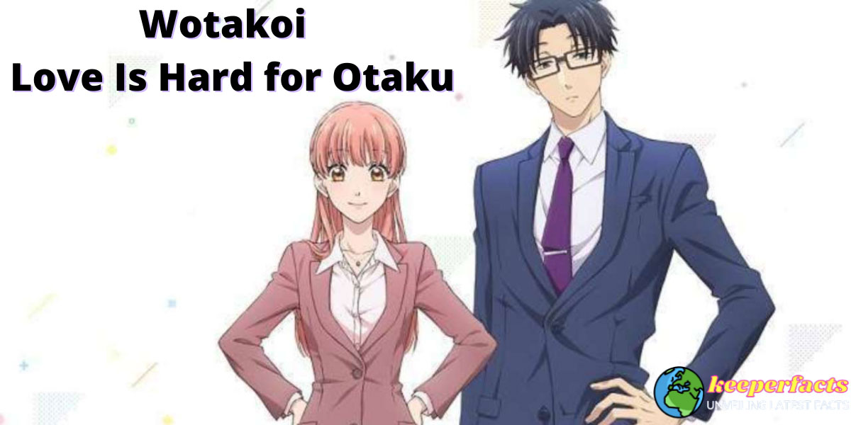 Wotakoi Love Is Hard for Otaku | Recent Updates And More