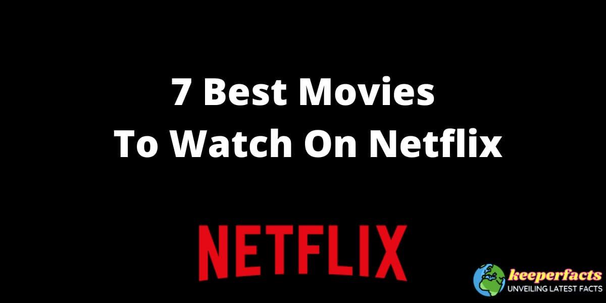 7 Best Movies To Watch On Netflix