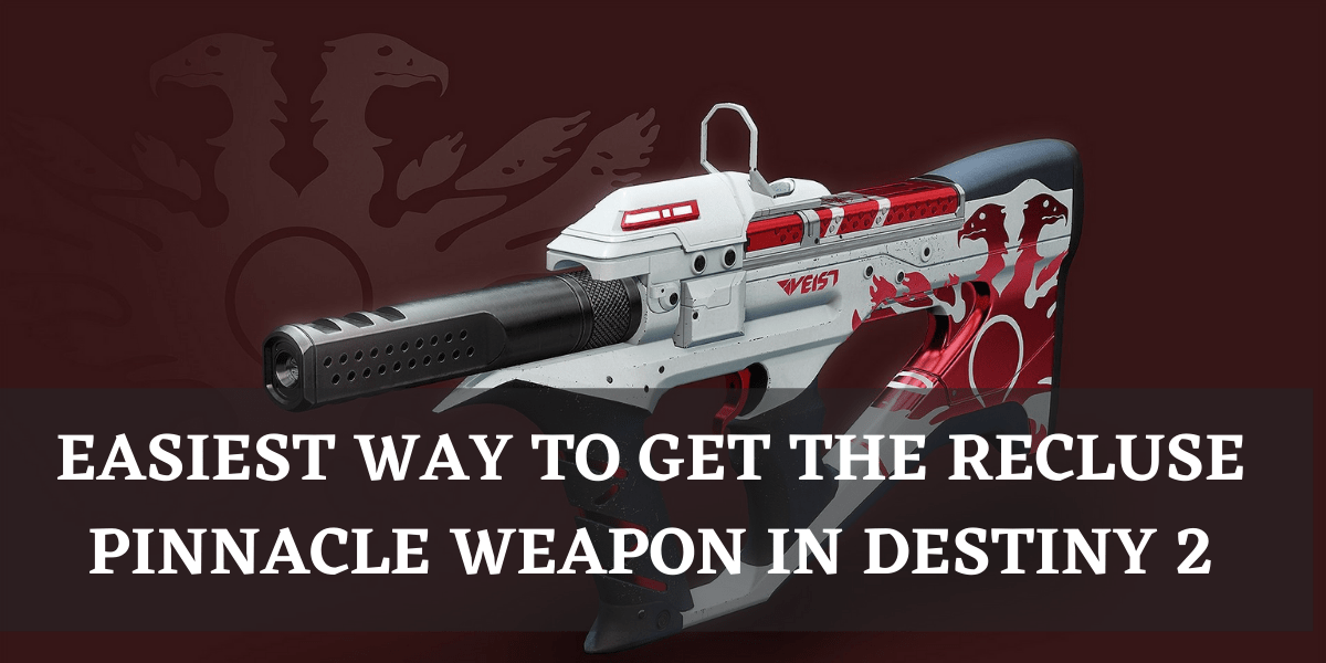 Easiest Way to get The Recluse pinnacle weapon in Destiny 2-min