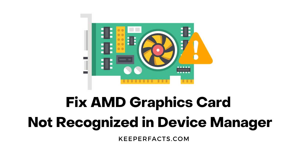Fix AMD Graphics Card Not Recognized in Device Manager