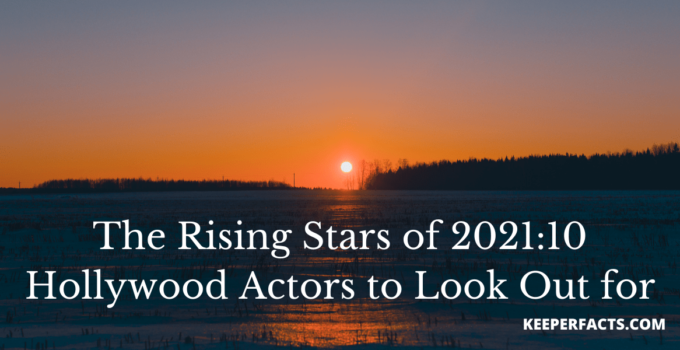 The rising stars of 2021:10 Hollywood actors to look out for