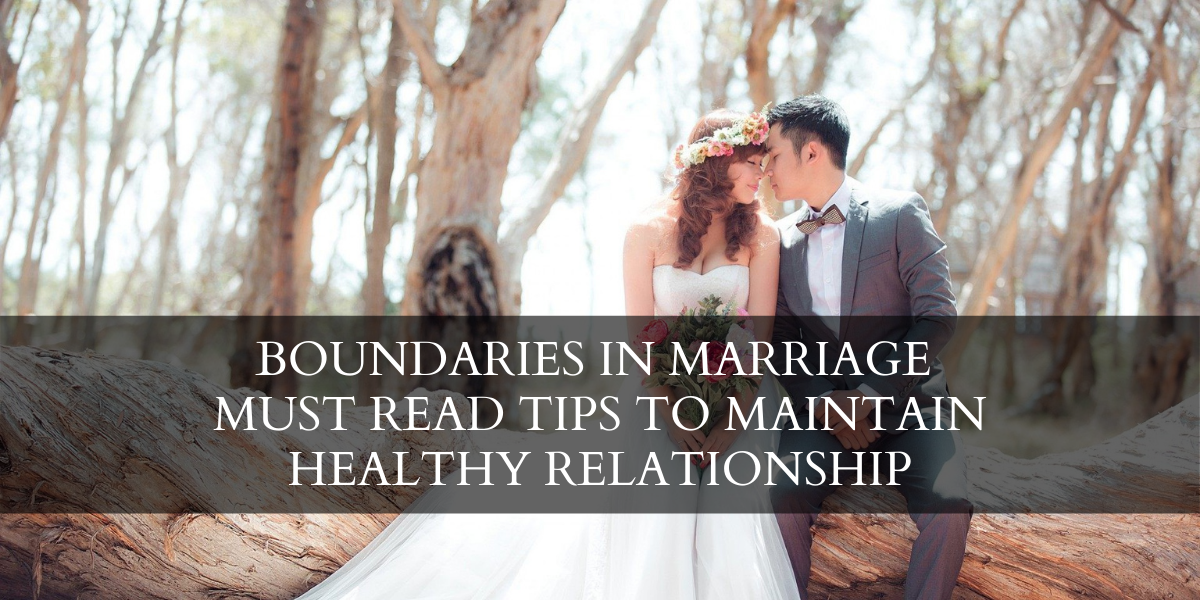 Boundaries In Marriage - Must Read Tips To Maintain Healthy Relationship